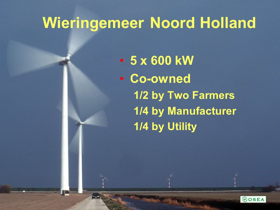 Wieringemeer Noord Holland 5 x 600 kW Co-owned 1/2 by Two Farmers 1/4 by Manufacturer 1/4 by Utility