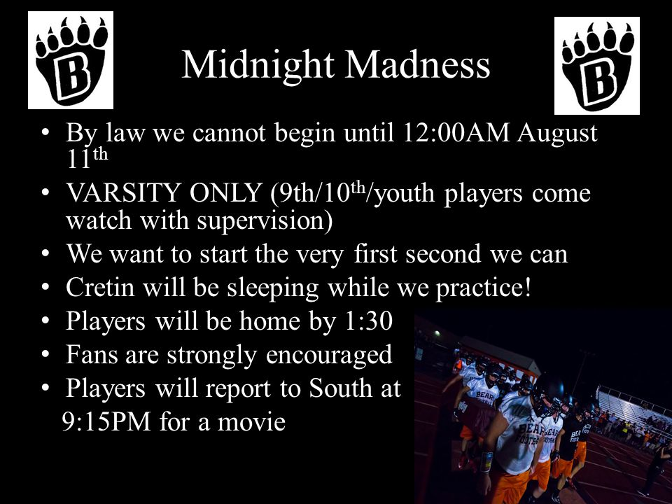 Midnight Madness By law we cannot begin until 12:00AM August 11 th VARSITY ONLY (9th/10 th /youth players come watch with supervision) We want to start the very first second we can Cretin will be sleeping while we practice.
