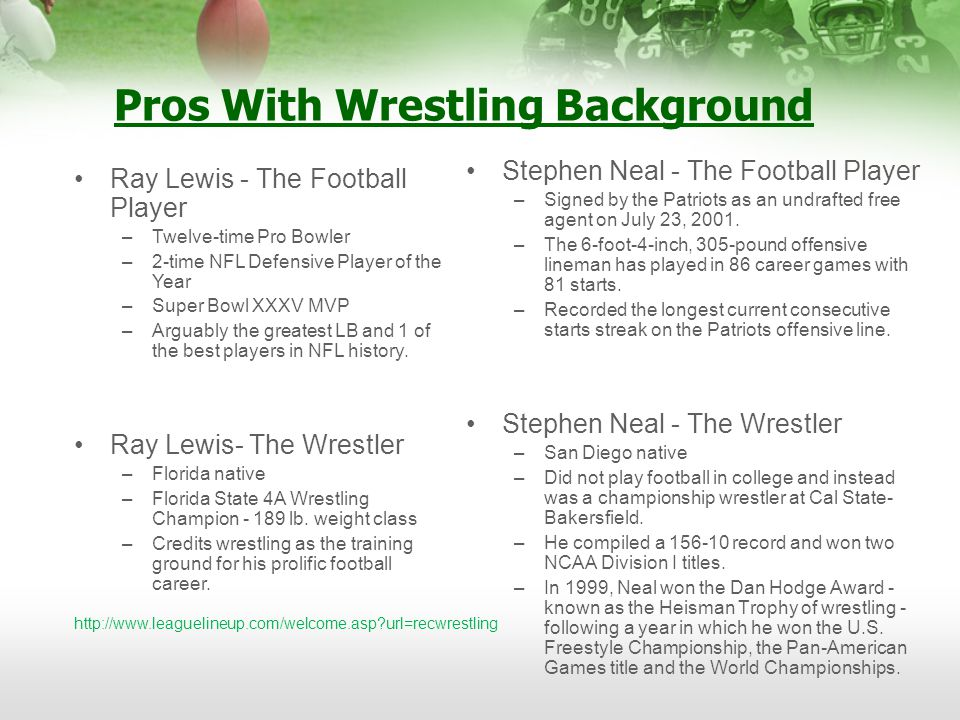 Pros With Wrestling Background Stephen Neal - The Football Player –Signed by the Patriots as an undrafted free agent on July 23, 2001.