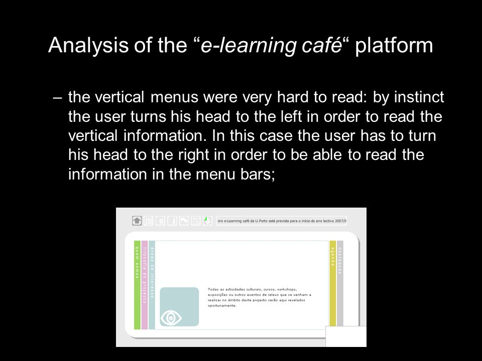 Analysis of the e-learning café platform –the vertical menus were very hard to read: by instinct the user turns his head to the left in order to read the vertical information.