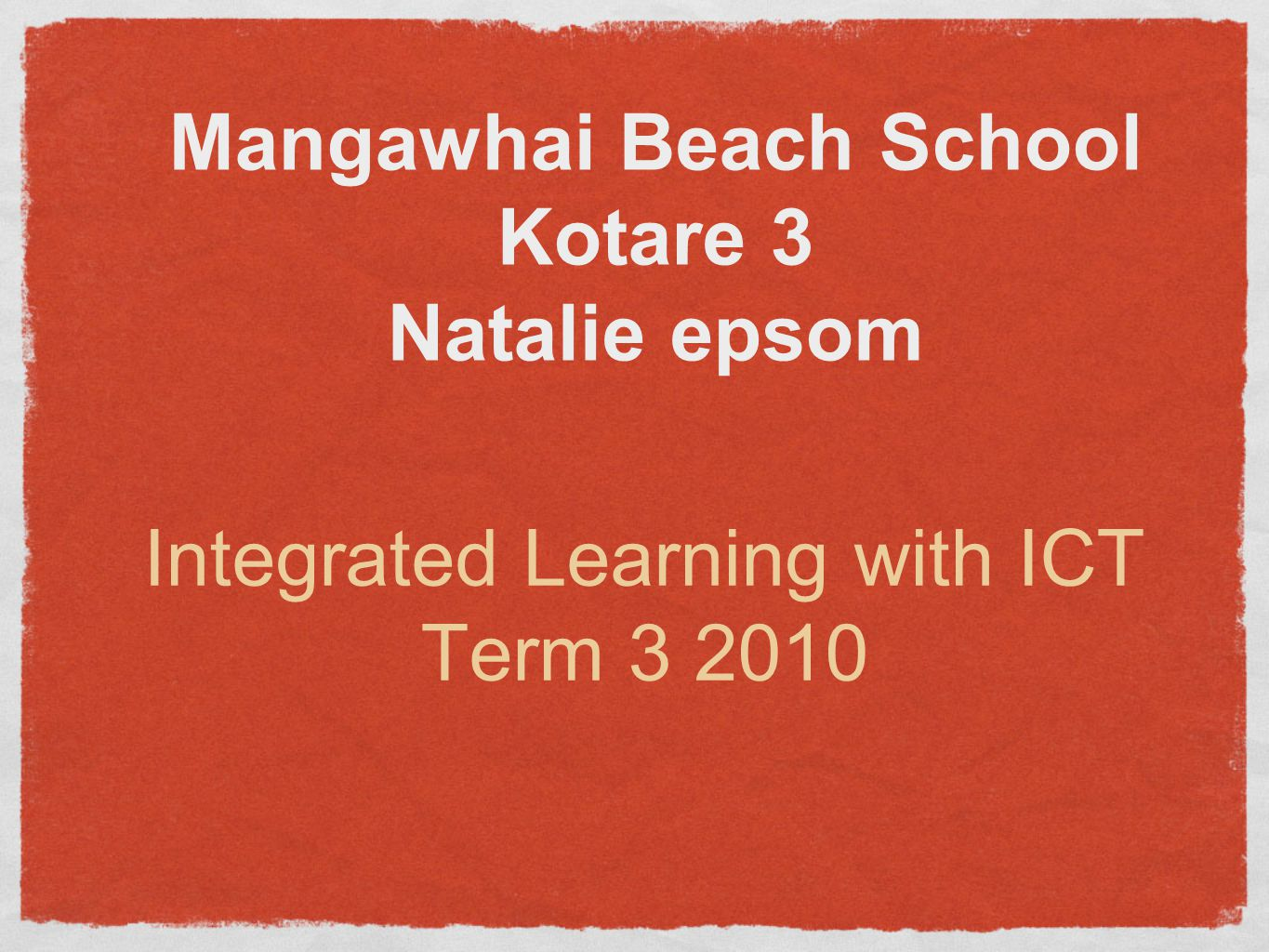 Mangawhai Beach School Kotare 3 Natalie epsom Integrated Learning with ICT Term 3 2010
