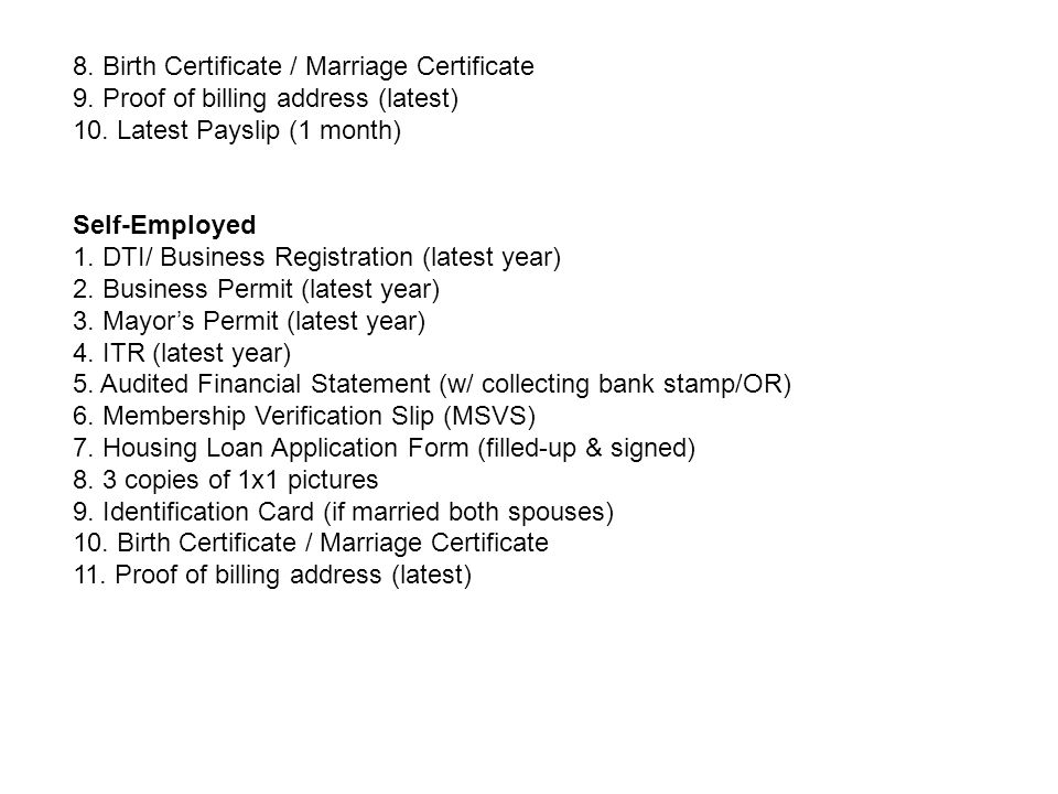 8. Birth Certificate / Marriage Certificate 9. Proof of billing address (latest) 10.