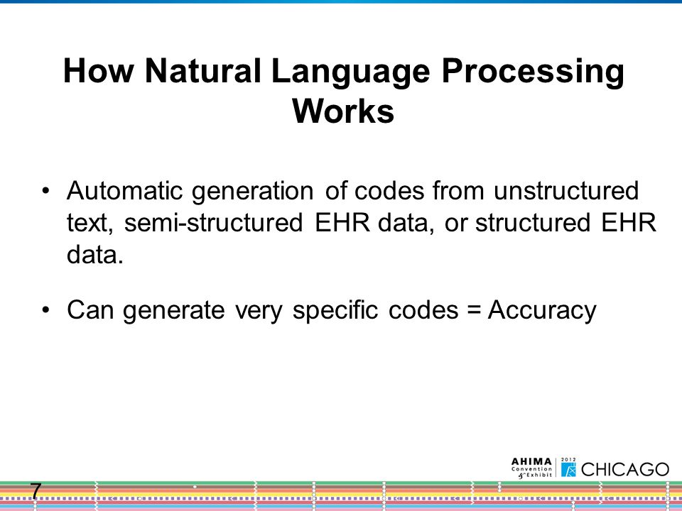 How Natural Language Processing Works Automatic generation of codes from unstructured text, semi-structured EHR data, or structured EHR data.