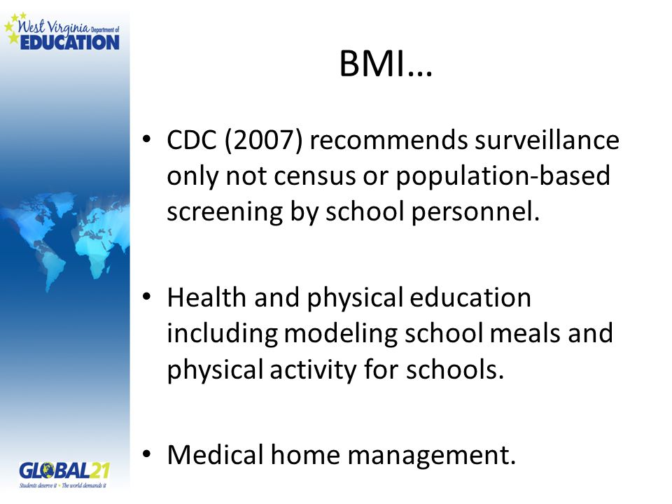 BMI… CDC (2007) recommends surveillance only not census or population-based screening by school personnel.