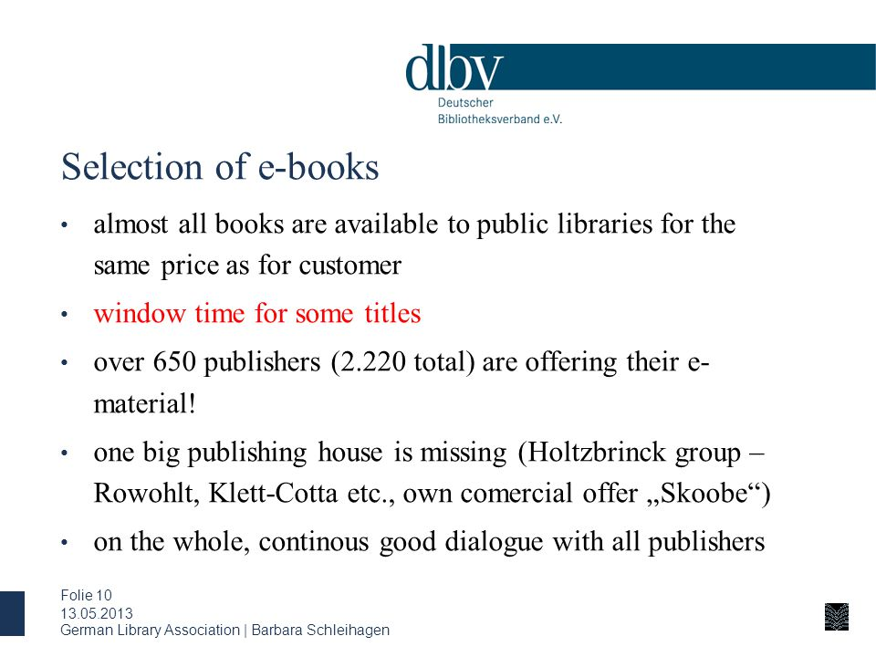 Selection of e-books almost all books are available to public libraries for the same price as for customer window time for some titles over 650 publishers (2.220 total) are offering their e- material.