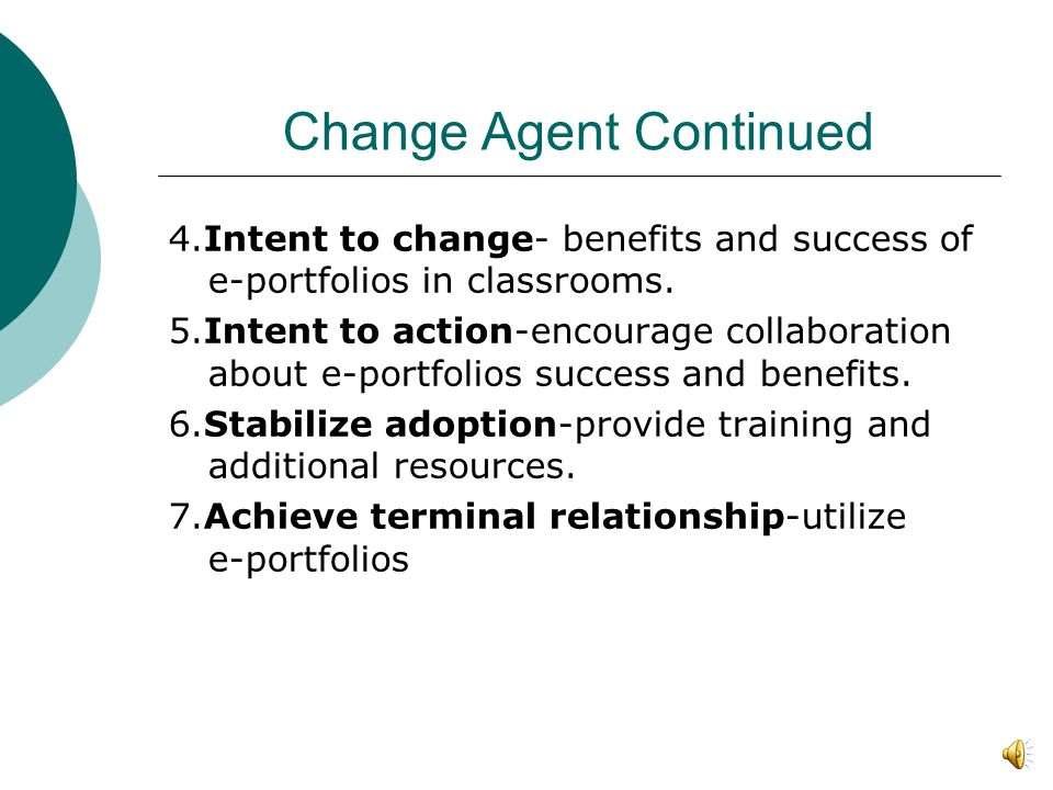 Change Agent Key Change Agent- Literacy and Math Coach Seven Roles of a Change Agent 1.Develop a need-Standards based and 21 st century classroom.