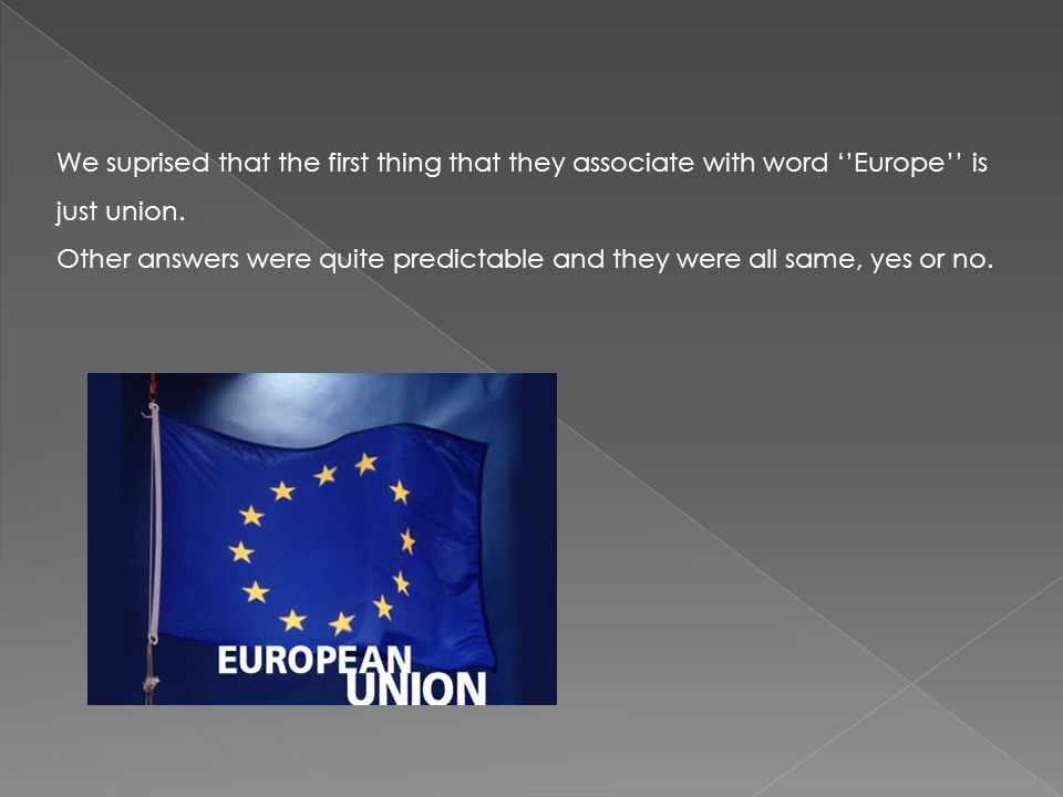 We suprised that the first thing that they associate with word ''Europe'' is just union.