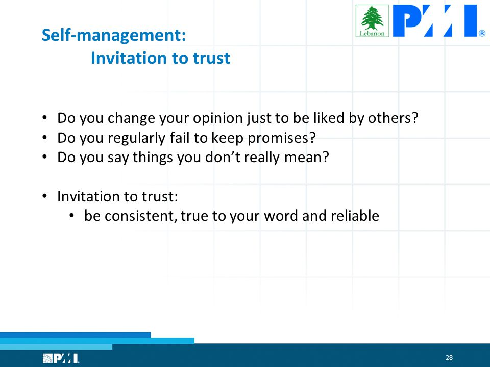 28 Self-management: Invitation to trust Do you change your opinion just to be liked by others.