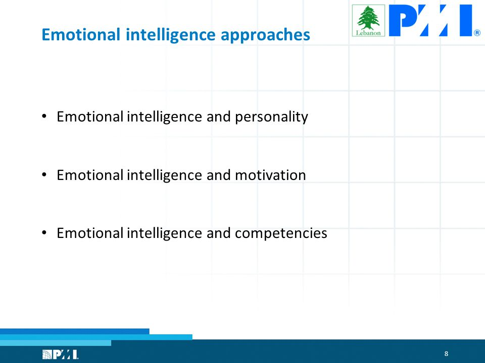 8 Emotional intelligence approaches Emotional intelligence and personality Emotional intelligence and motivation Emotional intelligence and competencies