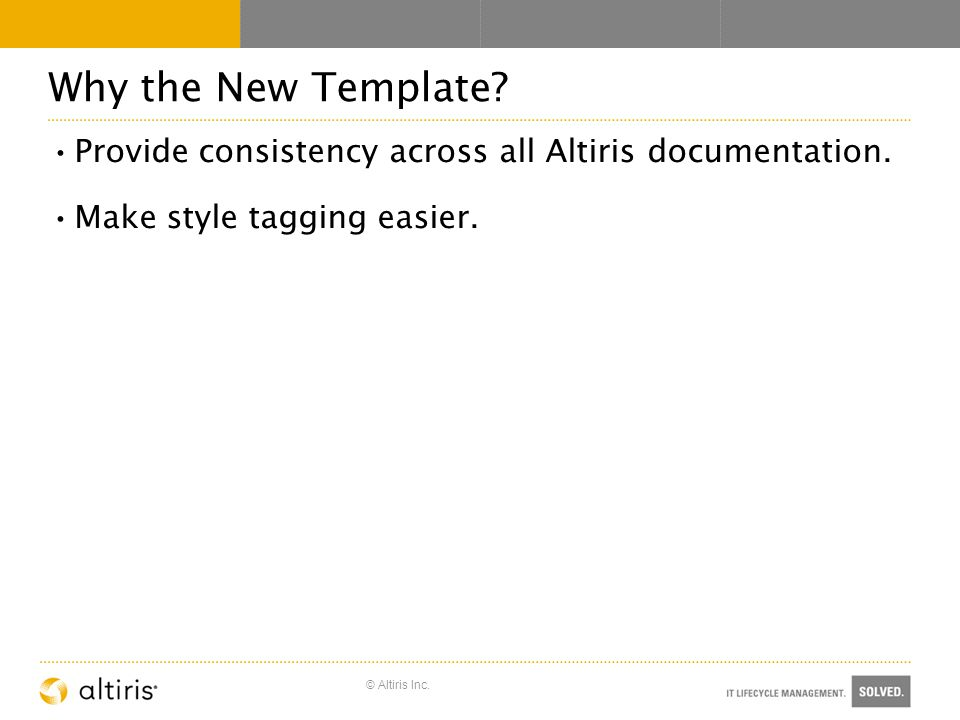 © Altiris Inc. Why the New Template. Provide consistency across all Altiris documentation.