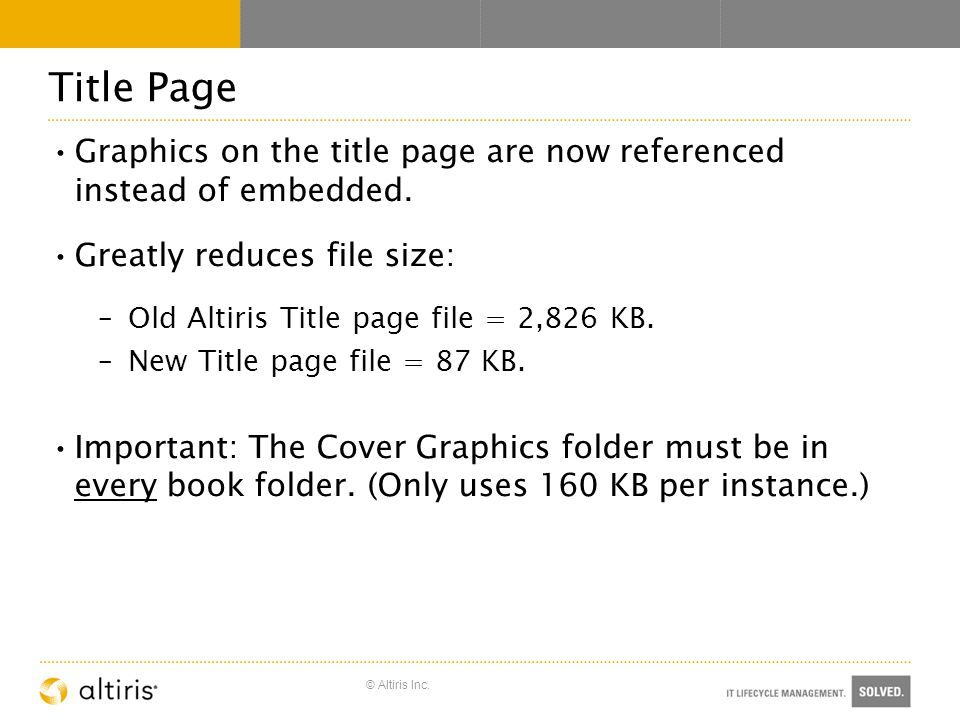 © Altiris Inc. Title Page Graphics on the title page are now referenced instead of embedded.