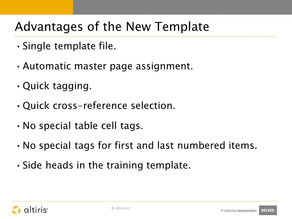 © Altiris Inc. Advantages of the New Template Single template file.