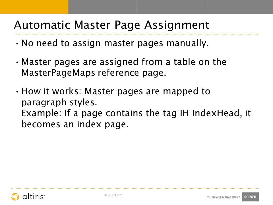 © Altiris Inc. Automatic Master Page Assignment No need to assign master pages manually.