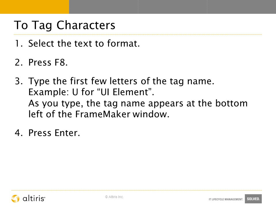 © Altiris Inc. To Tag Characters 1.Select the text to format.