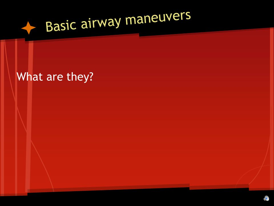 Basic airway maneuvers What are they