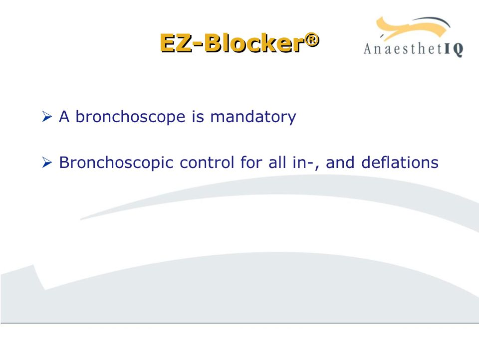 EZ-Blocker ®  A bronchoscope is mandatory  Bronchoscopic control for all in-, and deflations