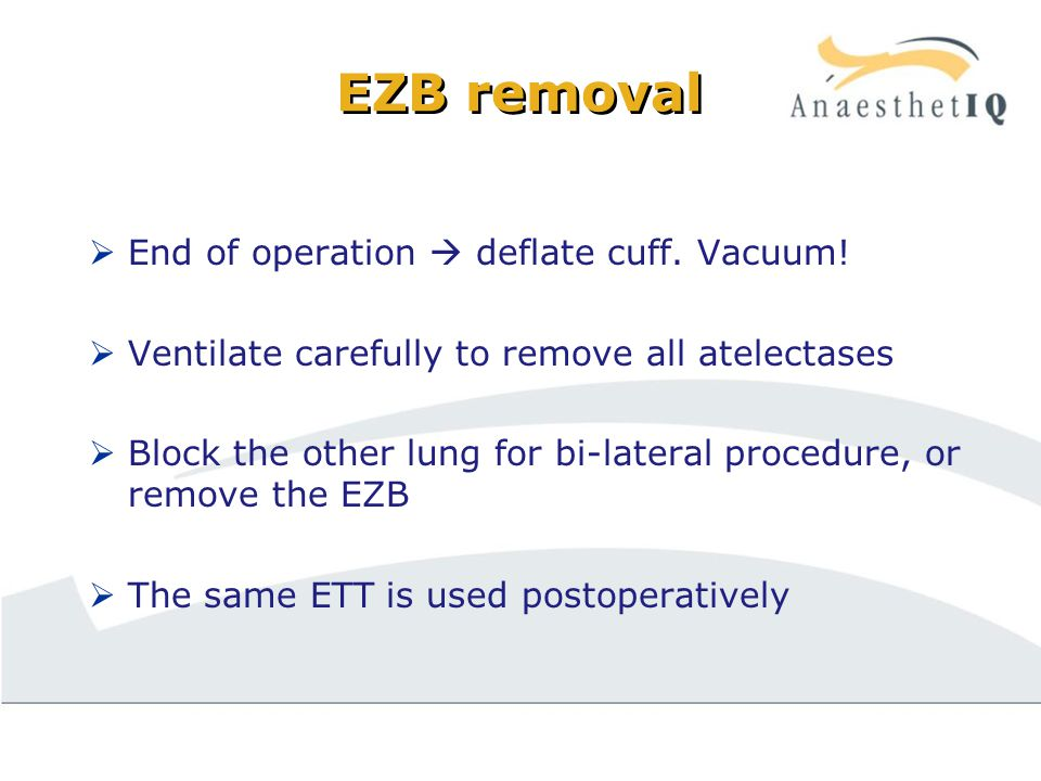 EZB removal  End of operation  deflate cuff. Vacuum.