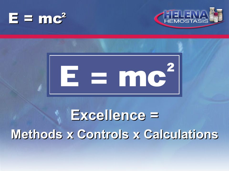 E = mc Excellence = Methods x Controls x Calculations Excellence = Methods x Controls x Calculations 2 2