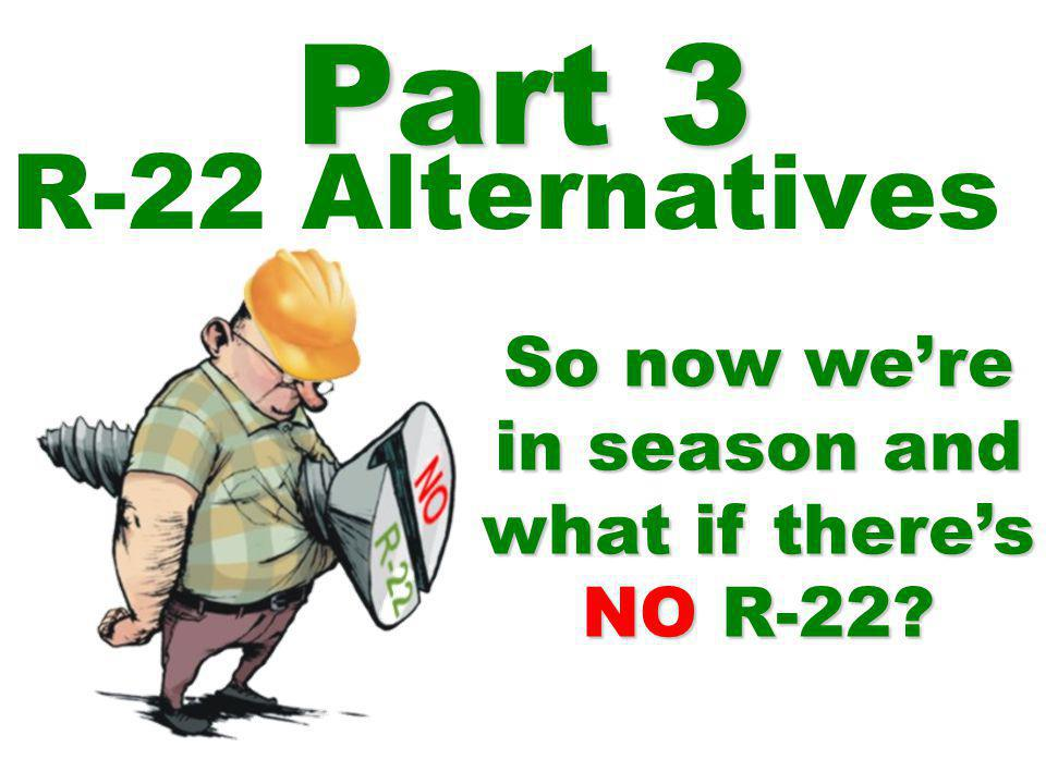 Part 3 R-22 Alternatives So now we're in season and what if there's NO R-22