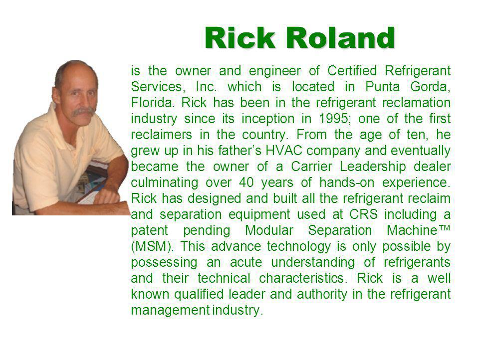 Rick Roland is the owner and engineer of Certified Refrigerant Services, Inc.