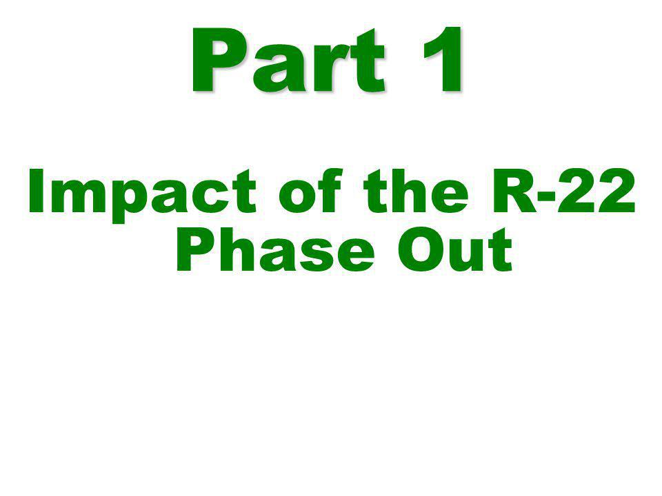 Part 1 Impact of the R-22 Phase Out