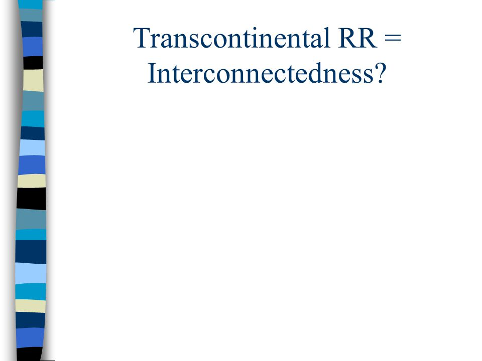 Transcontinental RR = Interconnectedness