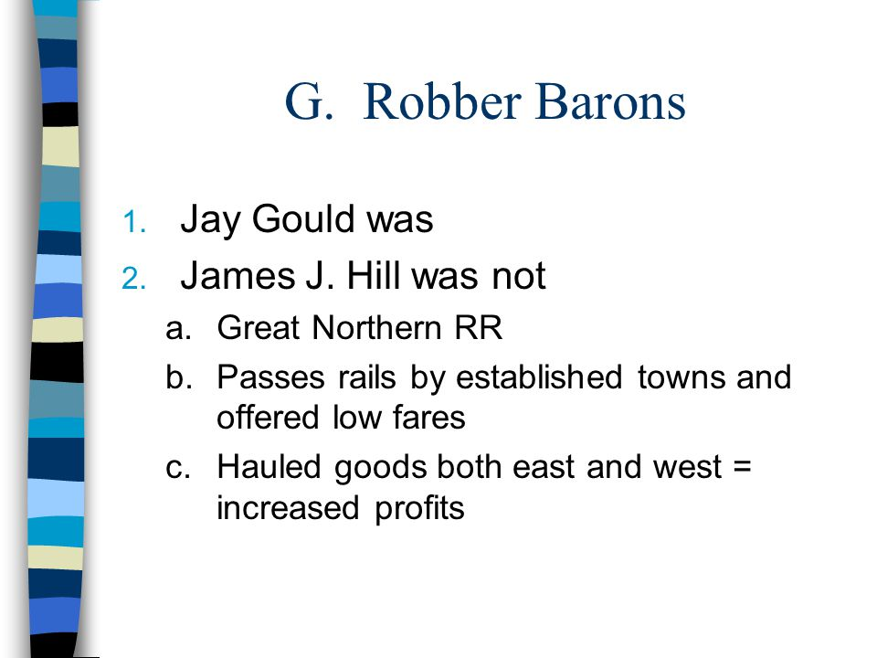 G. Robber Barons 1. Jay Gould was 2. James J.