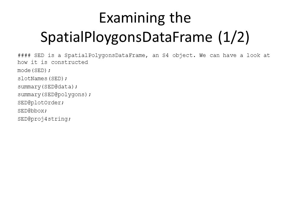 Examining the SpatialPloygonsDataFrame (1/2) #### SED is a SpatialPolygonsDataFrame, an S4 object.