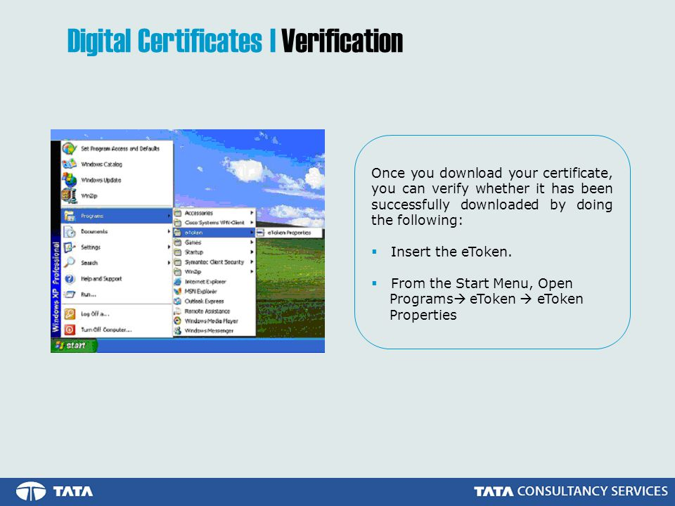 Once you download your certificate, you can verify whether it has been successfully downloaded by doing the following:  Insert the eToken.
