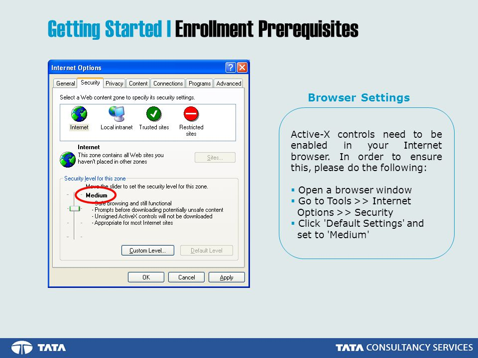 Getting Started | Enrollment Prerequisites Active-X controls need to be enabled in your Internet browser.