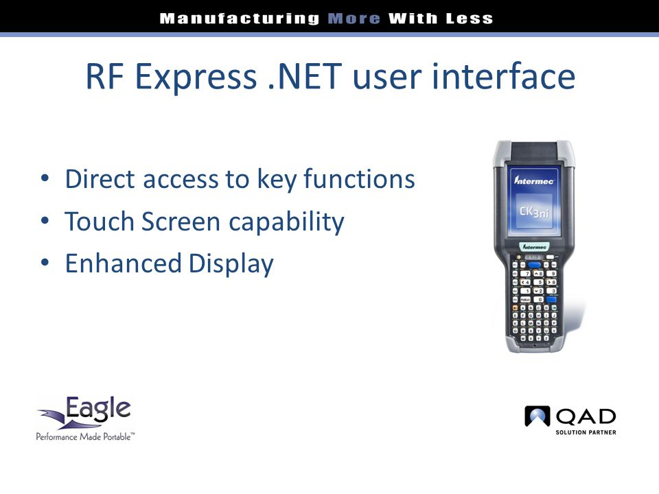 RF Express.NET user interface Direct access to key functions Touch Screen capability Enhanced Display