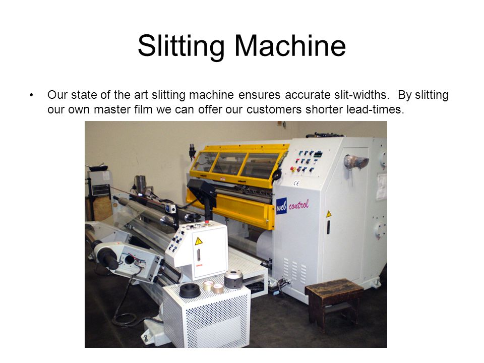 Slitting Machine Our state of the art slitting machine ensures accurate slit-widths.