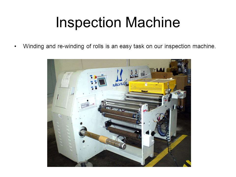 Inspection Machine Winding and re-winding of rolls is an easy task on our inspection machine.