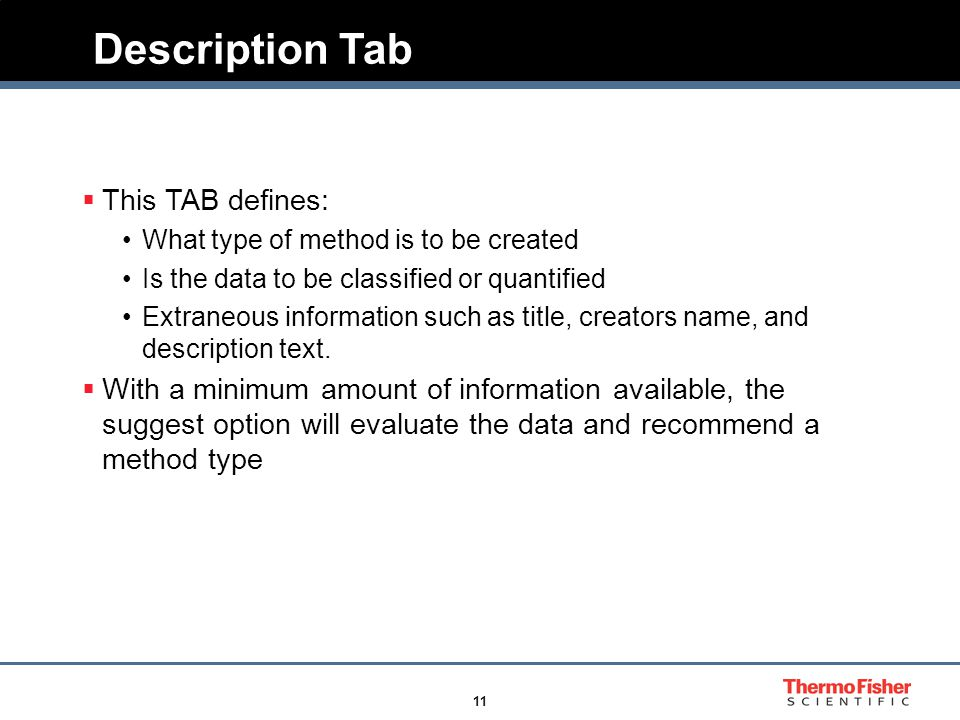 11  This TAB defines: What type of method is to be created Is the data to be classified or quantified Extraneous information such as title, creators name, and description text.