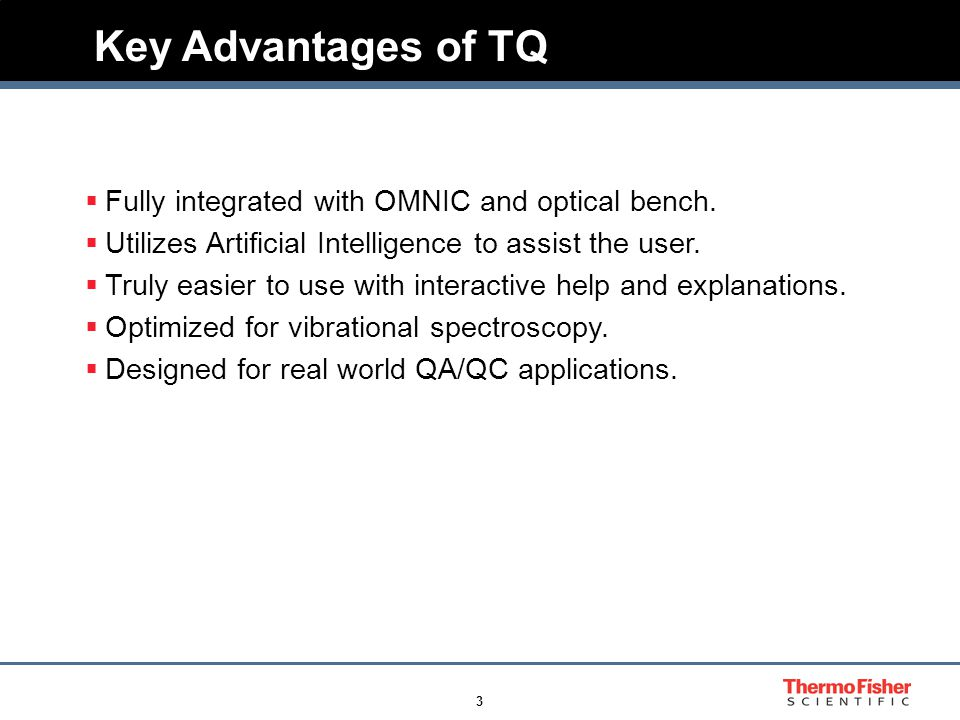 3 Key Advantages of TQ  Fully integrated with OMNIC and optical bench.