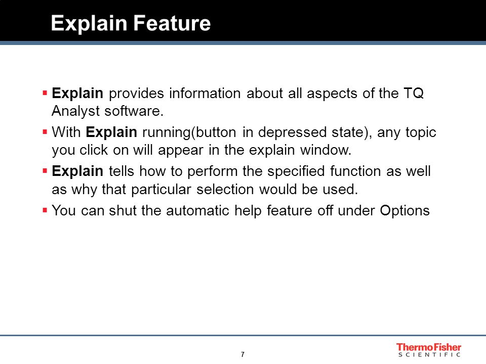 7  Explain provides information about all aspects of the TQ Analyst software.