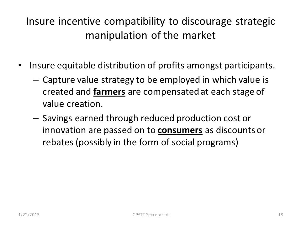 Insure incentive compatibility to discourage strategic manipulation of the market Insure equitable distribution of profits amongst participants.