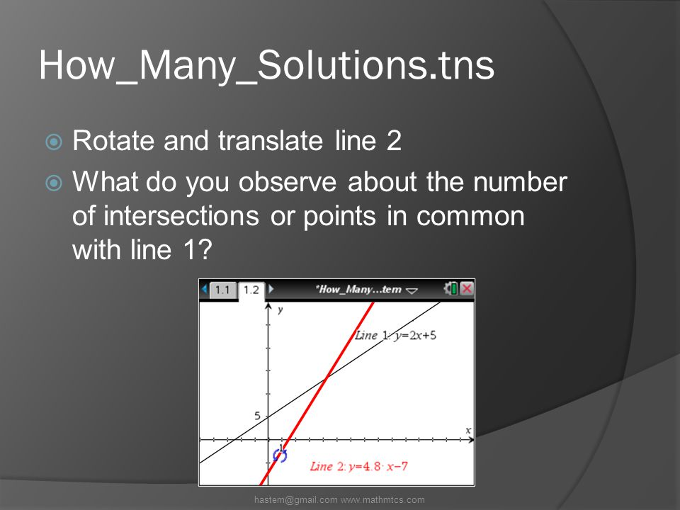 How_Many_Solutions.tns  Rotate and translate line 2  What do you observe about the number of intersections or points in common with line 1.