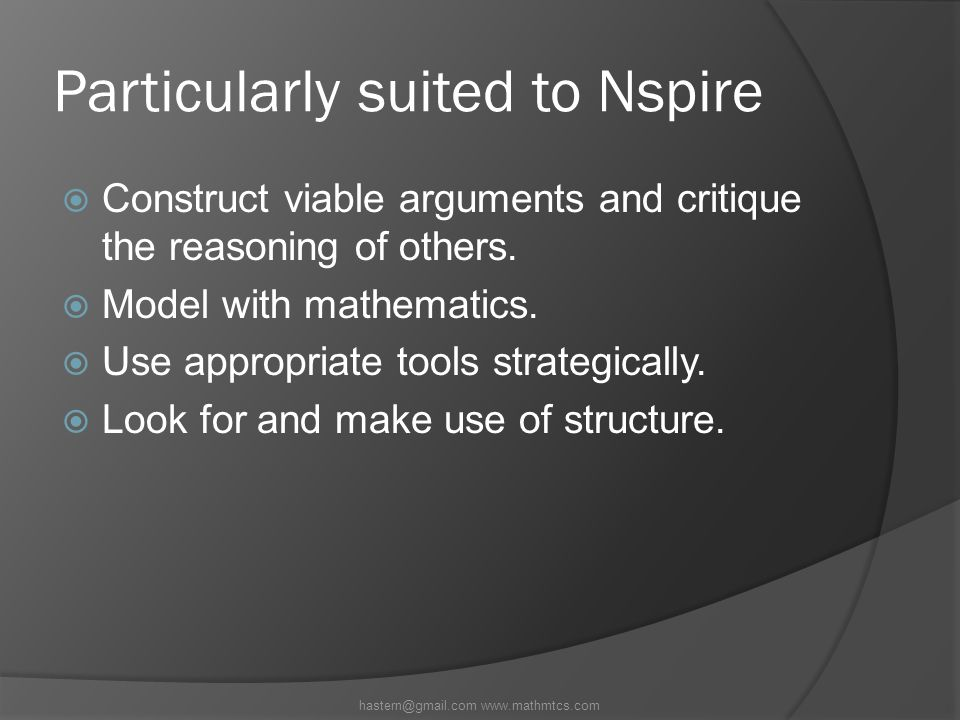 Particularly suited to Nspire  Construct viable arguments and critique the reasoning of others.
