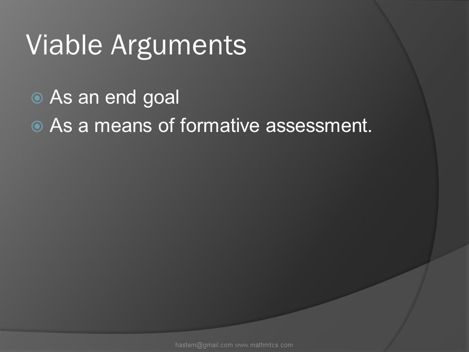 Viable Arguments  As an end goal  As a means of formative assessment.