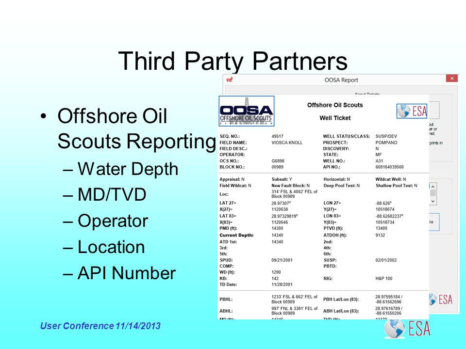 Third Party Partners Offshore Oil Scouts Reporting –Water Depth –MD/TVD –Operator –Location –API Number User Conference 11/14/2013