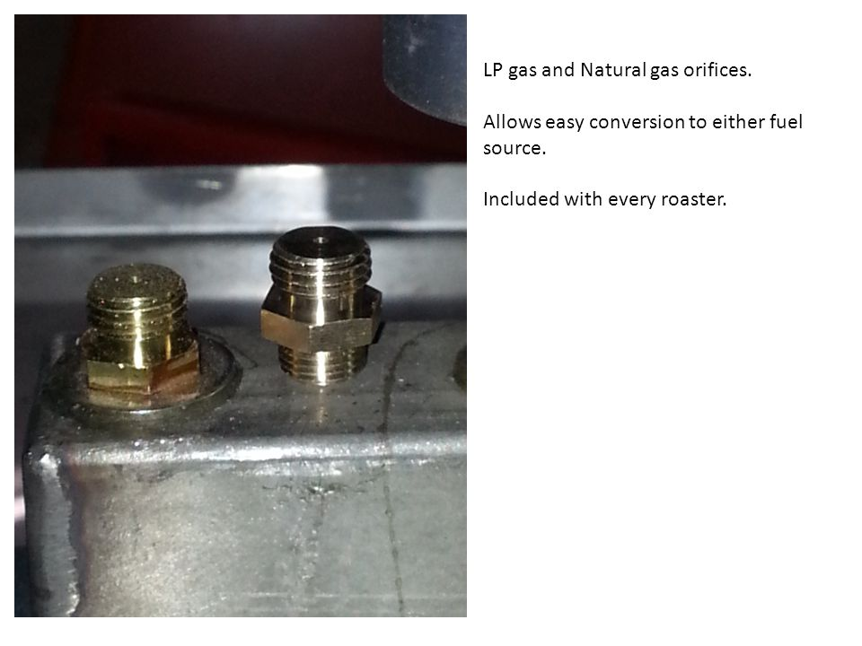 LP gas and Natural gas orifices. Allows easy conversion to either fuel source.