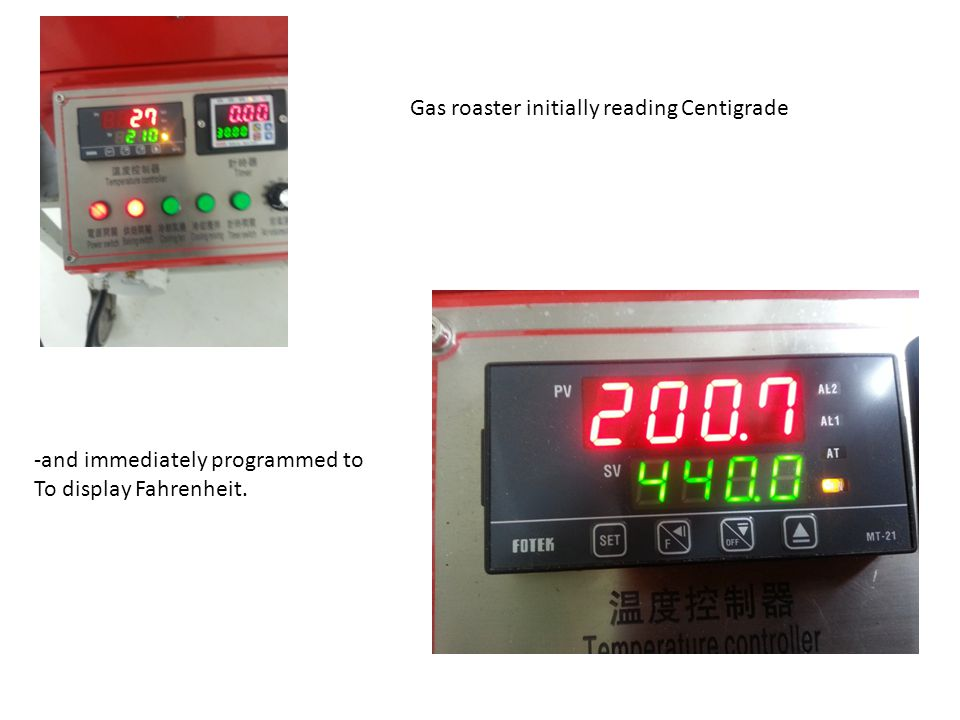 Gas roaster initially reading Centigrade -and immediately programmed to To display Fahrenheit.
