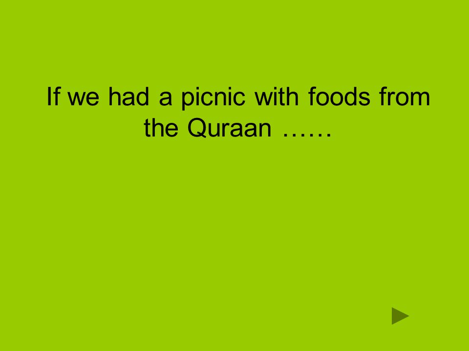 If we had a picnic with foods from the Quraan ……