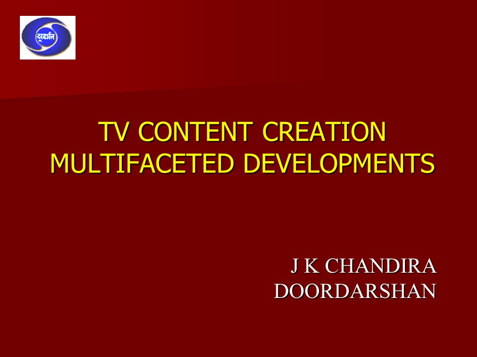 TV CONTENT CREATION MULTIFACETED DEVELOPMENTS J K CHANDIRA DOORDARSHAN