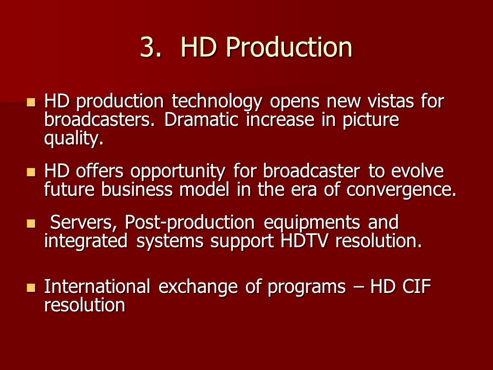 3. HD Production HD production technology opens new vistas for broadcasters.
