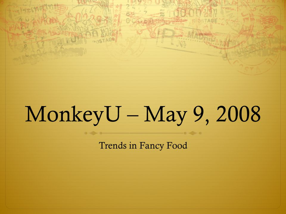 MonkeyU – May 9, 2008 Trends in Fancy Food