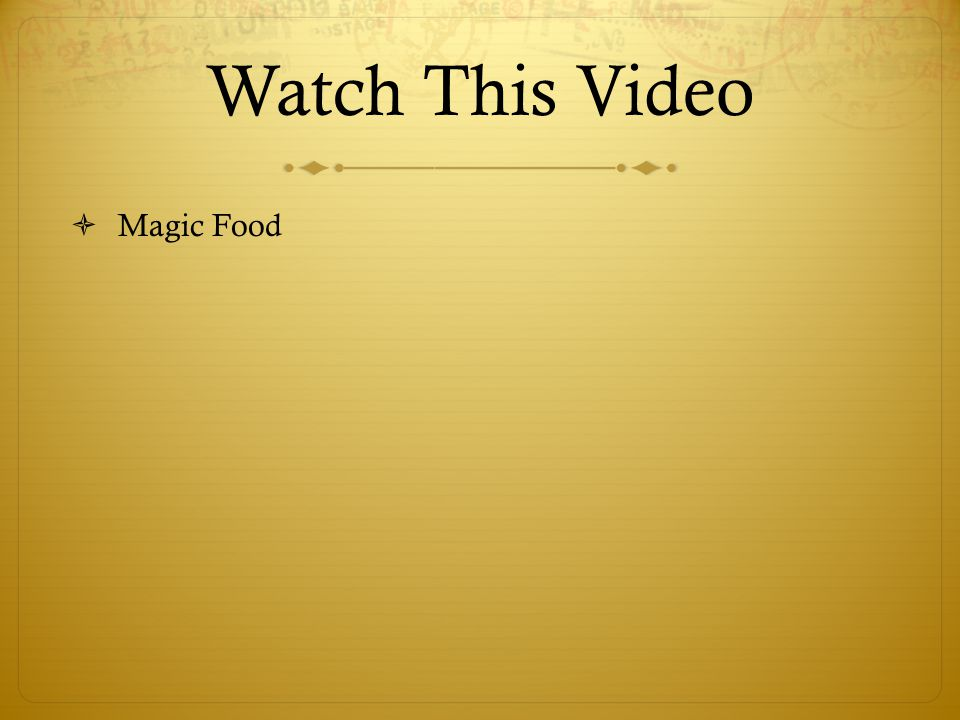 Watch This Video  Magic Food