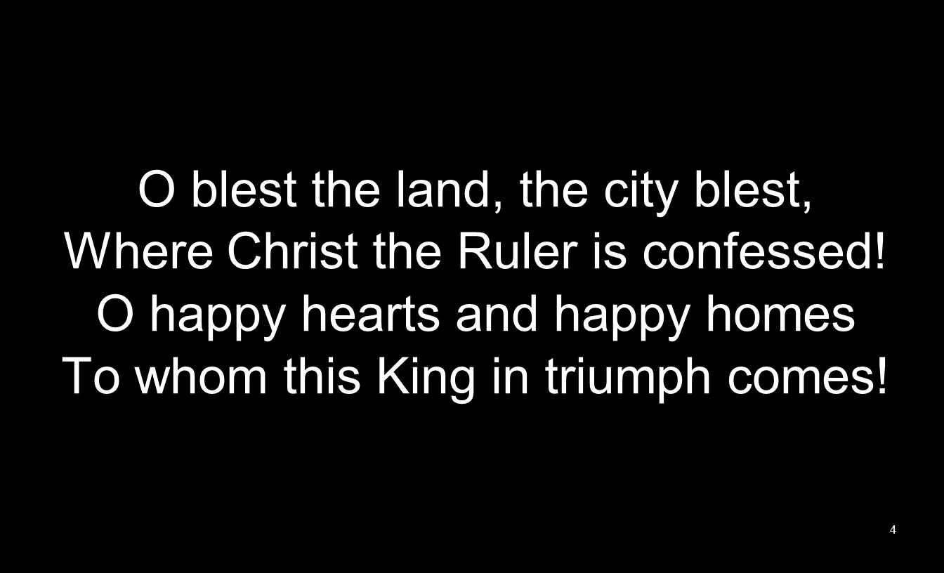 O blest the land, the city blest, Where Christ the Ruler is confessed.