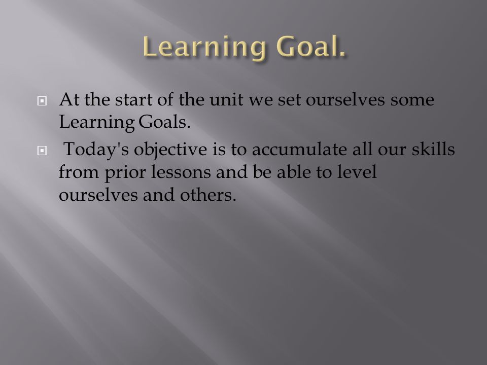  At the start of the unit we set ourselves some Learning Goals.